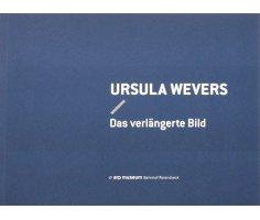 Ursula Wevers – Das verlängerte Bild